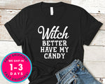 Witch Better Have My Candy T-Shirt - Halloween Horror Scary Shirt