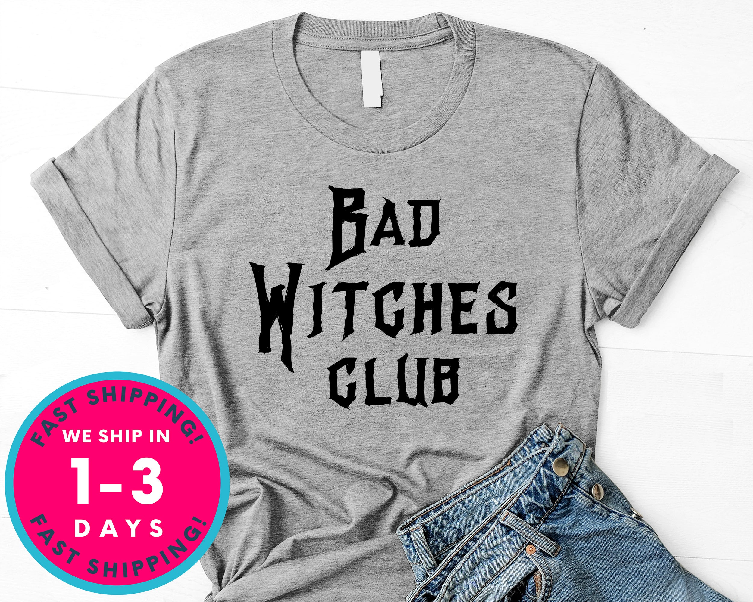 Bad Witches Club T-Shirt - Halloween Horror Scary Shirt
