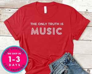 The Only Truth Is Music T-Shirt - Music Shirt