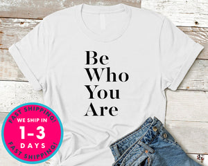 Be Who You Are T-Shirt - Inspirational Quotes Saying Shirt
