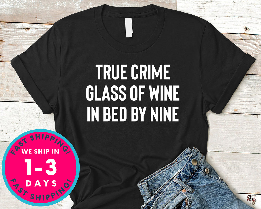 True Crime Glass Of Wine In Bed By Nine T-Shirt - Food Drink Shirt