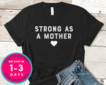 Strong As A Mother T-Shirt - Mother's Day Mom Shirt