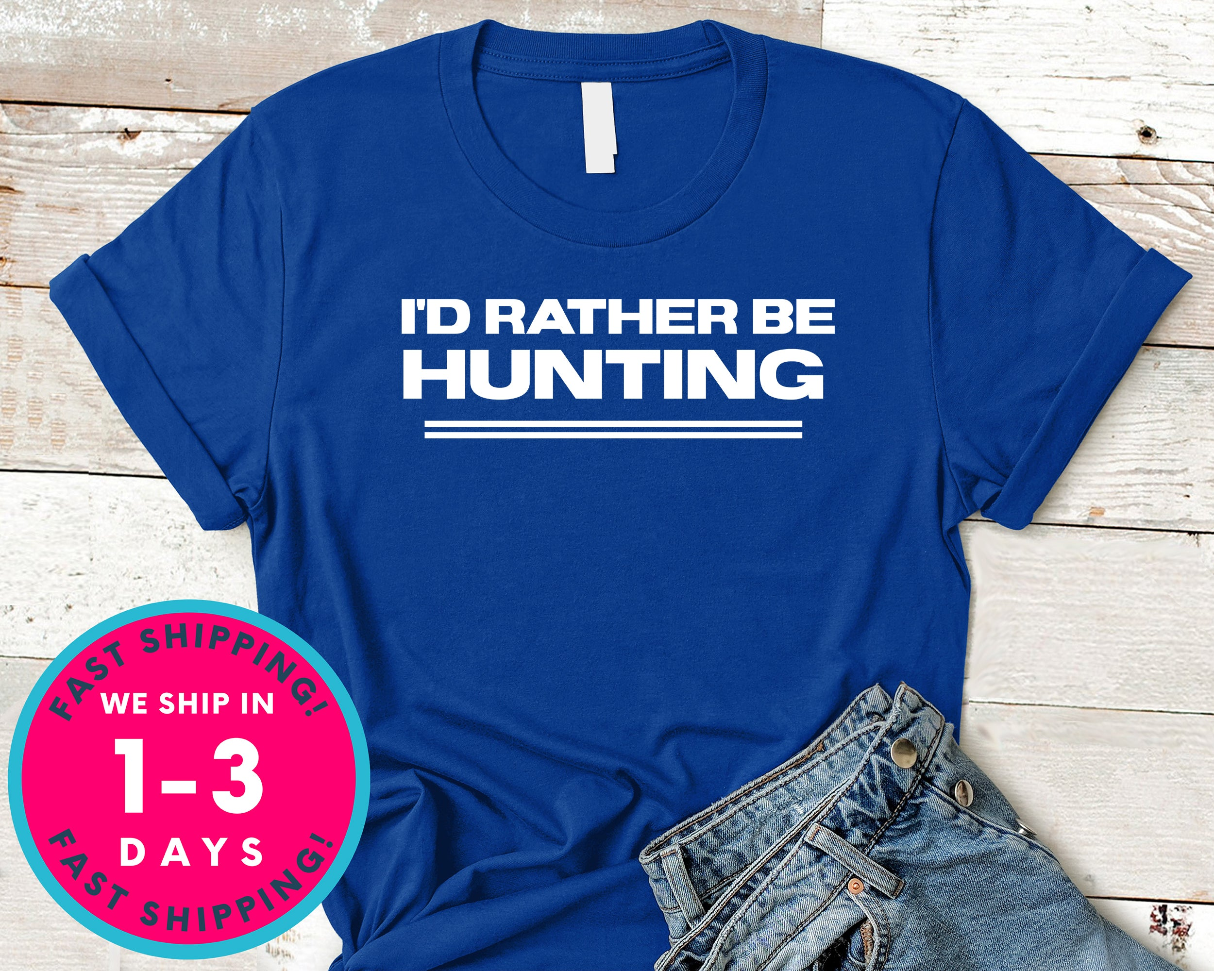 I'd Rather Be Hunting T-Shirt - Outdoor Shirt