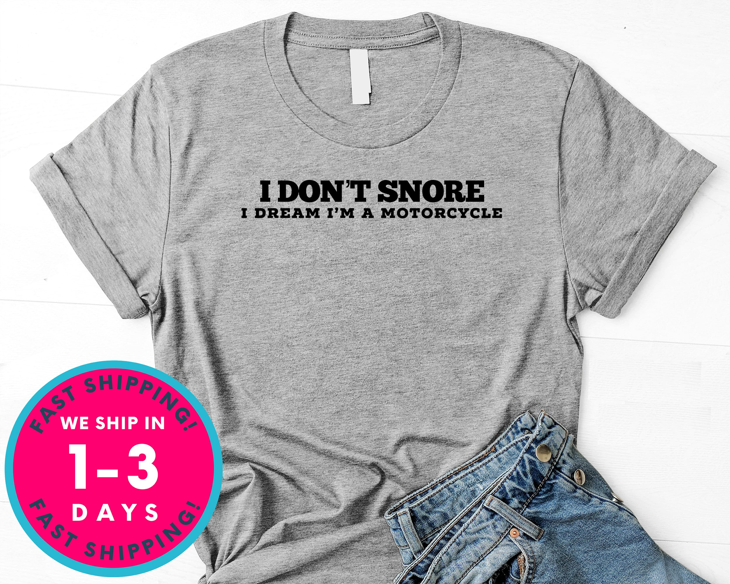 I Don't Snore I Dream Im A Motorcycle T-Shirt - Funny Humor Shirt