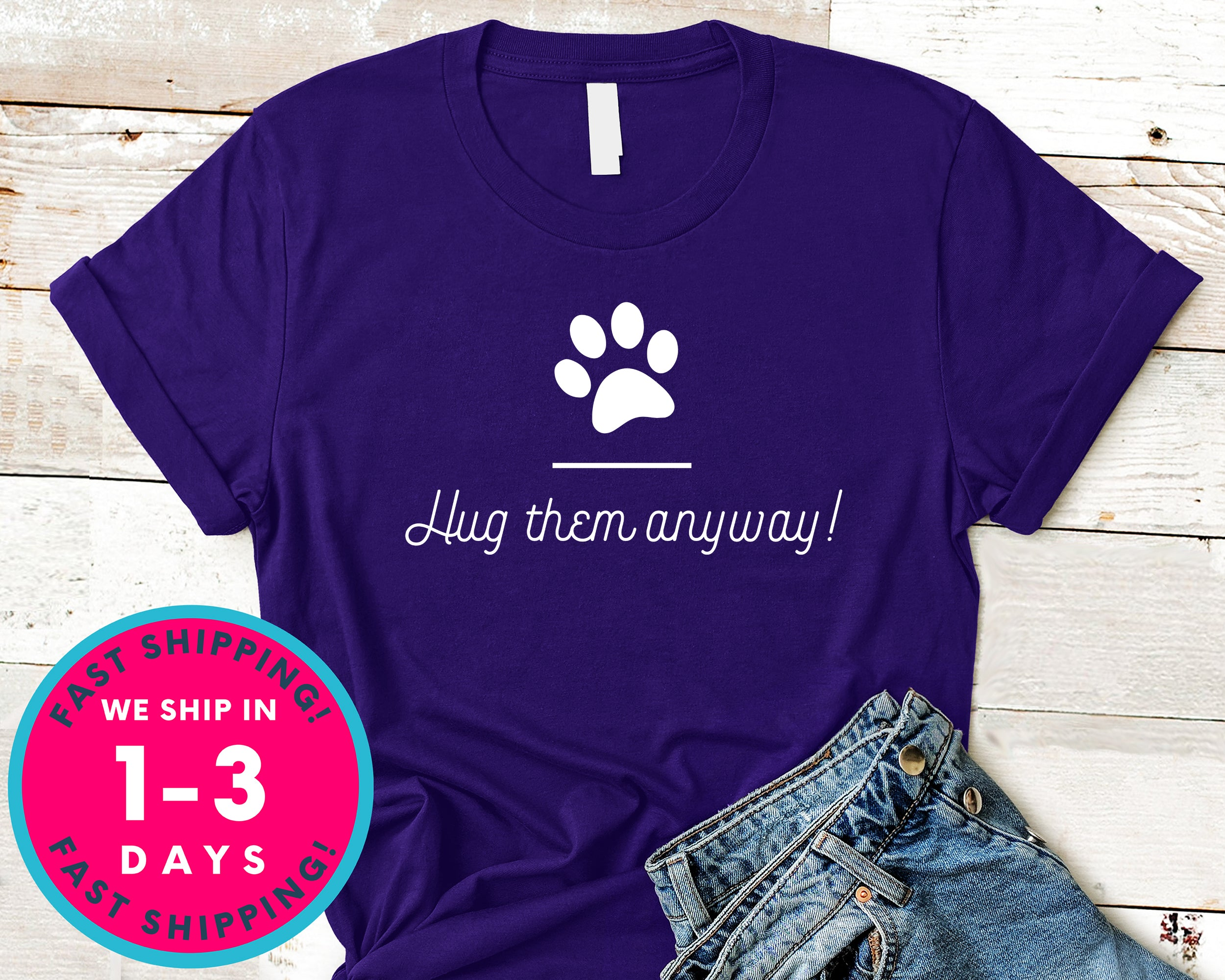 Hug Them Anyway T-Shirt - Animals Shirt