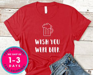 Wish You Were Beer T-Shirt - Food Drink Shirt