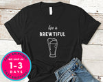 Life Is Brewtiful T-Shirt - Food Drink Shirt