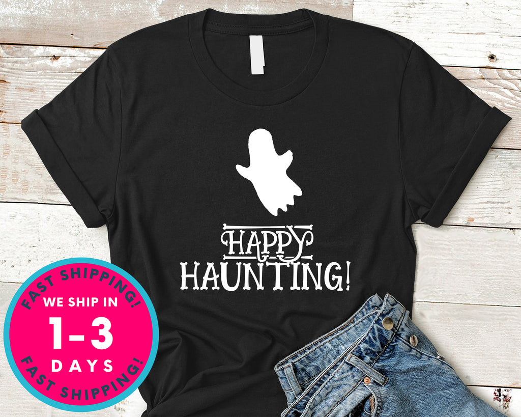 Happy Haunting T-Shirt - Halloween Horror Scary Shirt
