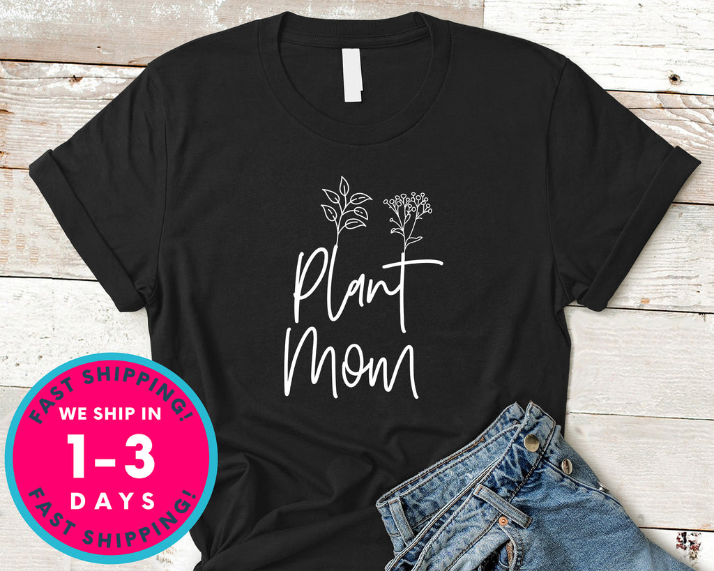 Plant Mom Mother Cute Tee T-Shirt - Nature Plants Shirt