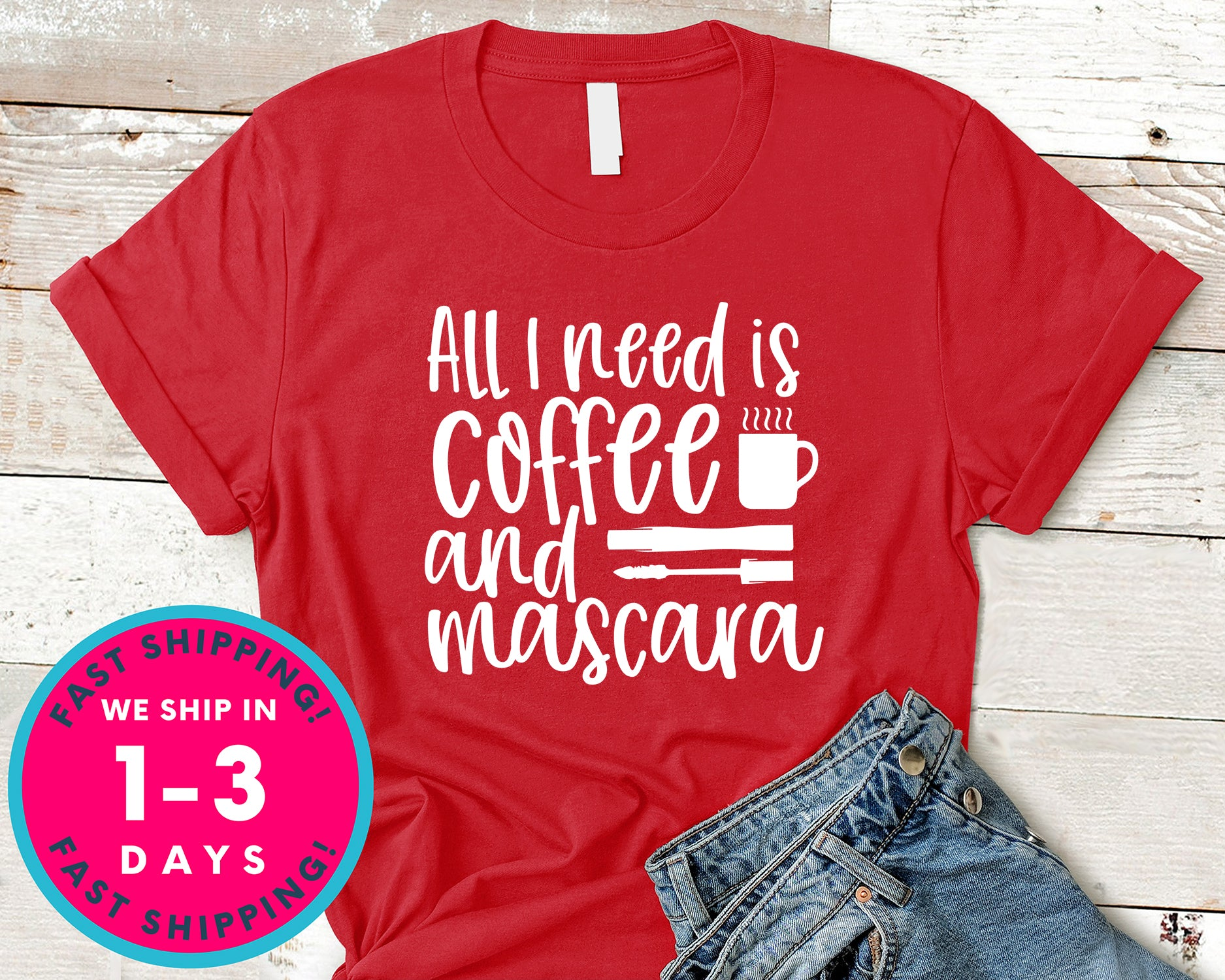 All I Need Is Coffee And Mascara Design