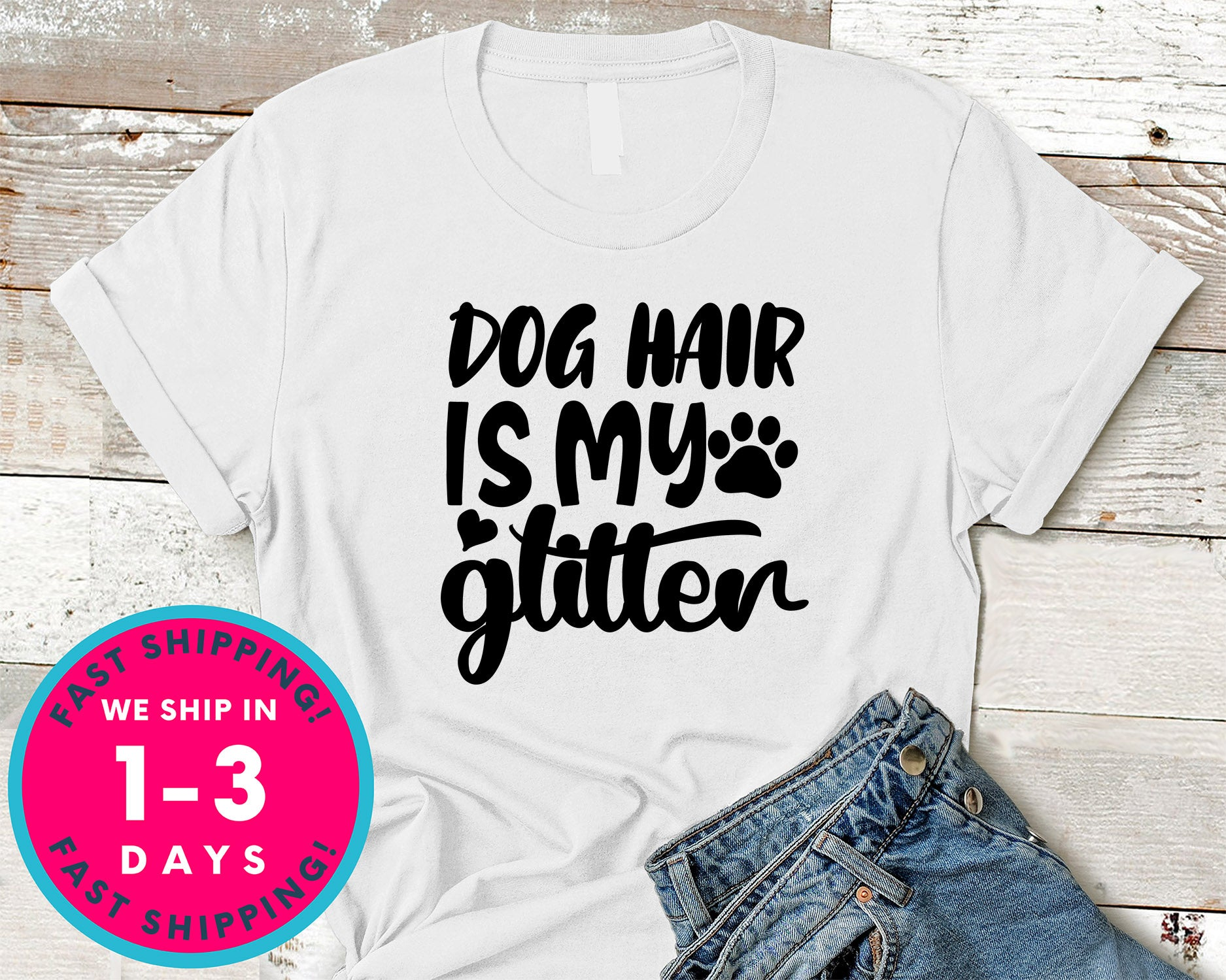 Dog Hair Is My Glitter