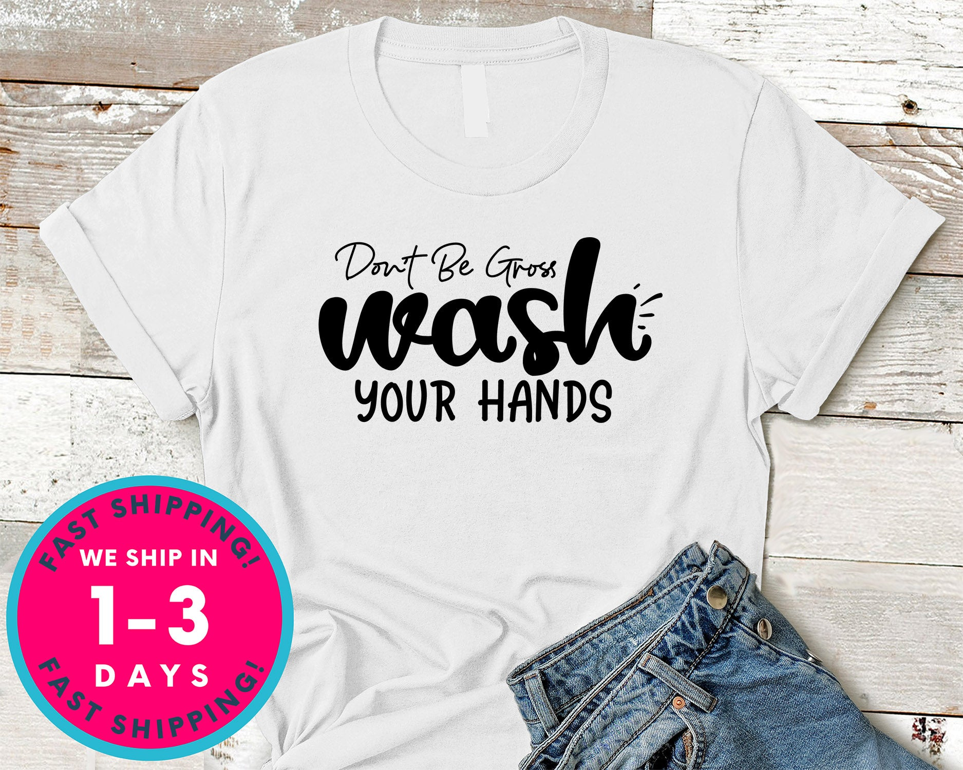 Don't Be Gross Wash Your Hands