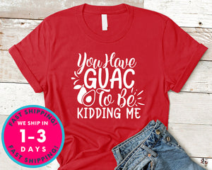 You Have Guac To Be Kidding Me!