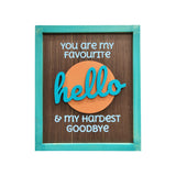 You Are My Favourite Hello Framed Wooden Board Front View