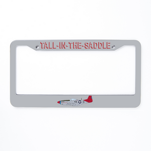 "P-51 ""Tall In The Saddle"" Inspired License Plate Frame - I Love a Hangar"