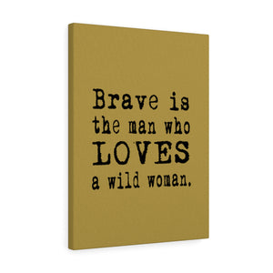 Brave is the Man Canvas