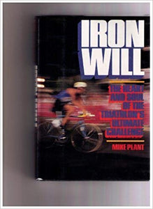 Iron Will - The Heart and Soul of the Triathlon's Ultimate Challenge