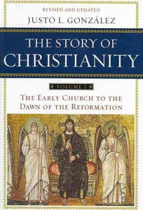 The Story of Christianity (Vol. 1): The Early Church to the Dawn of the Reformation