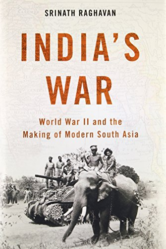India's War: WW2 and the Making of Modern South Asia