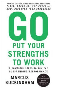 GO Put Your Strengths to Work: 6 Powerful Steps to Achieve Outstanding Performance4