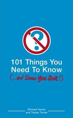 101 Things You Need to Know... and Some You Don't!