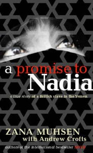 A Promise to Nadia: a true story of a British slave in Yemen