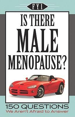 Is There Male Menopause? 150 Questions We Aren't Afraid to Answer