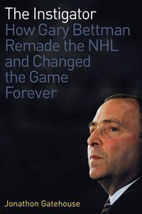 The Istigator: How Gary Bettman Remade the League and Changed the Game Forever