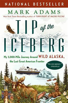 Tip of the Iceberg: My 3,000 Mile Journey Around Wild Alaska, the Last Great American Frontier