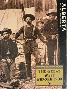 Alberta in the 20th Century (Vol. 1): The Great West Before 1900