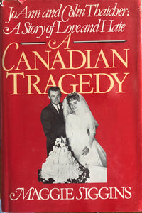A Canadian Tragedy: JoAnn and Colin Thatcher, a Story of Love and Hate