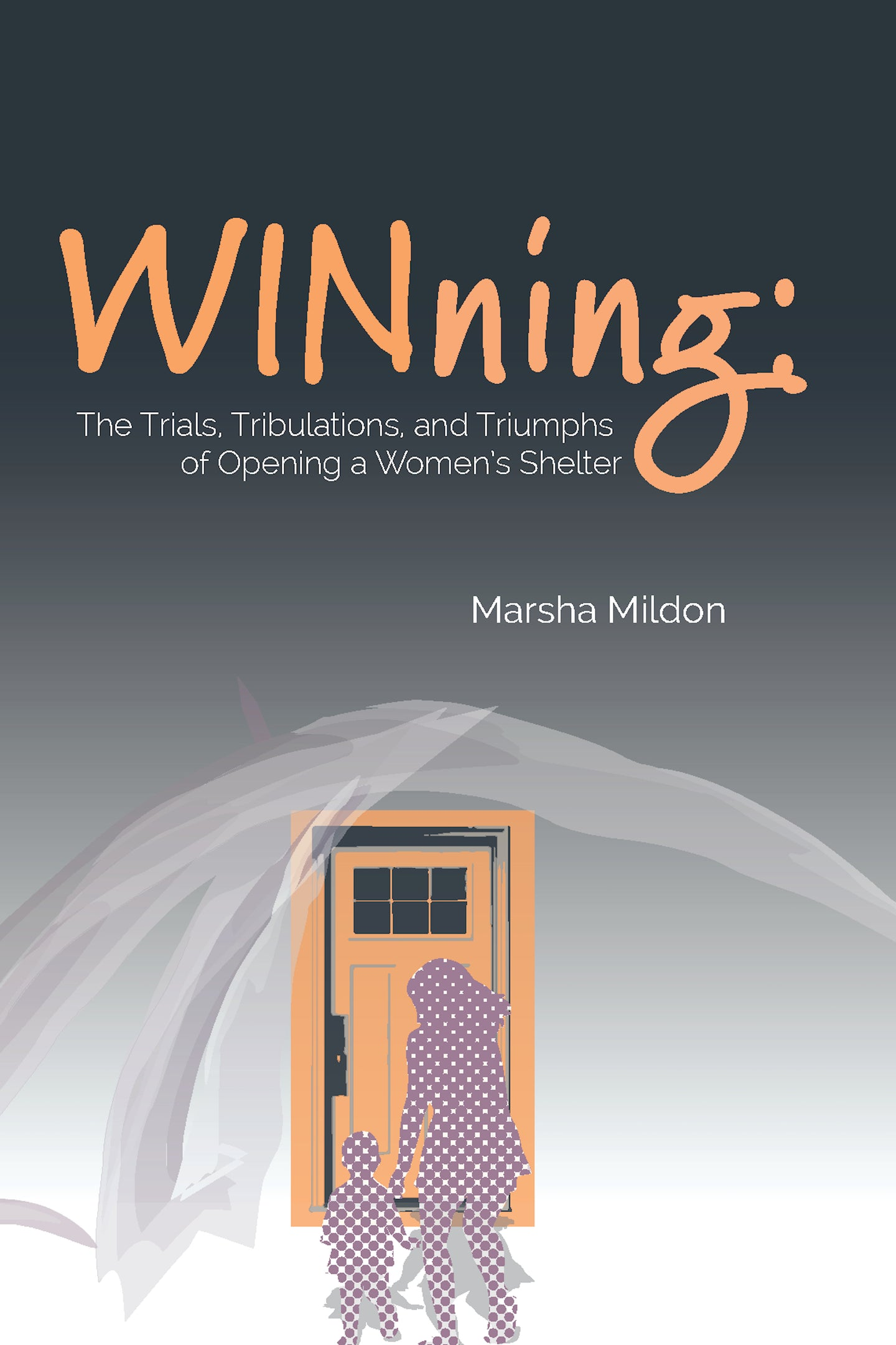 WINning: The Trials, Tribulations and Triumphs of Opening a Women's Shelter