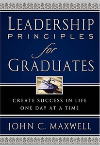 Leadership Principles for Graduates: Create Success in Life One Day at a Time