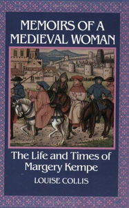 Memoirs Of A Medieval Woman: The Life And Times Of Margery Kempe