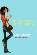 Confessions of a Teen Nanny #3: Juicy Secrets