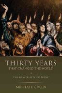 Thirty Years That Changed The World: The Book Of Acts For Today