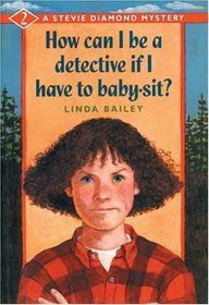 How Can I Be a Detective If I Have to Babysit? (Stevie Diamond Mysteries #2)