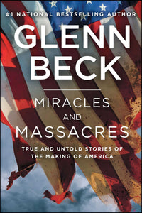 Miracles and Massacres - True and Untold Stories of the Making of America