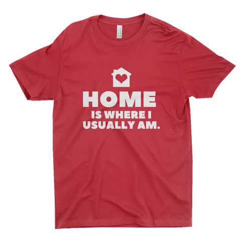 "Clubs ""HOME IS WHERE I USUALLY AM."" Unisex T-Shirt"