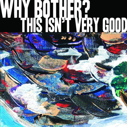 "Buy – Why Bother? ""This Isn't Very Good"" 12"" – Band & Music Merch – Cold Cuts Merch"