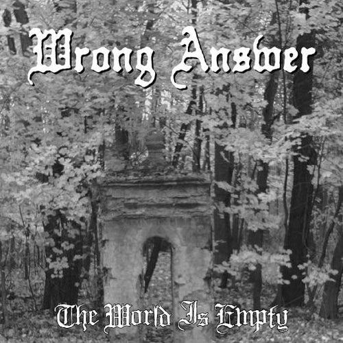 "Wrong Answer ""The World is Empty"" 7"""