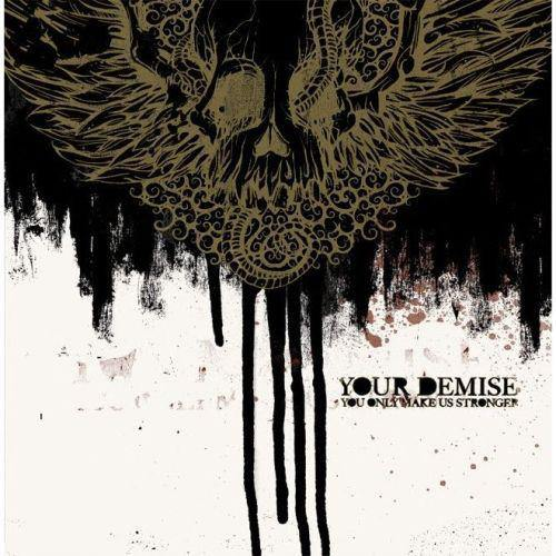 "Your Demise ""You Only Make Us Stronger"" CD"