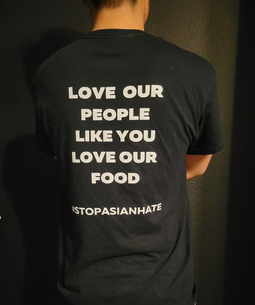 Love Our People Like You Love Our Food Tee shirt (STOP ASIAN HATE)