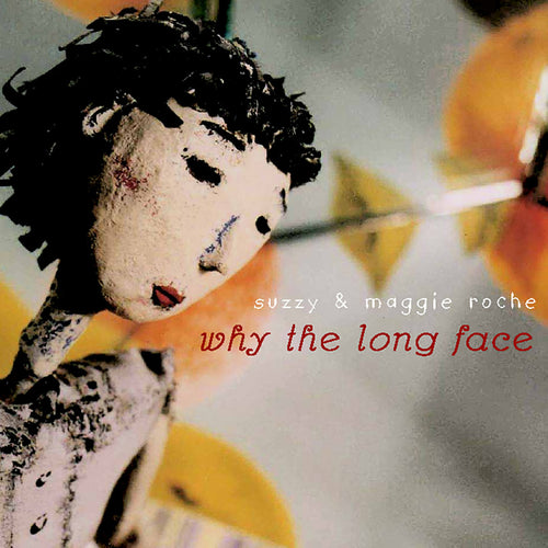 Suzzy & Maggie Roche ‎/ Why The Long Face - CD