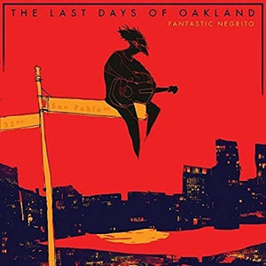 Fantastic Negrito / The Last Days Of Oakland - CD
