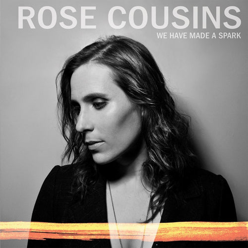 Rose Cousins / We have Made a Spark - CD