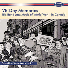 Charger l'image dans la galerie, Artistes variés / VE-Day Memories : Big Band Jazz Music of World War II in Canada - CD