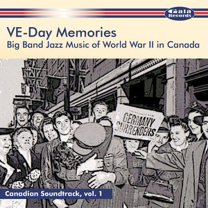 Artistes variés / VE-Day Memories : Big Band Jazz Music of World War II in Canada - CD