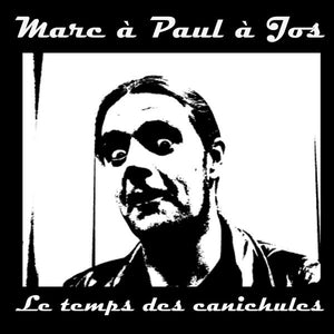 Marc À Paul À Jos / Le Temps...Canichules - CD