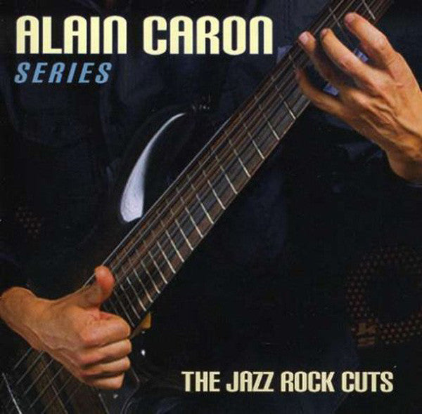 Alain Caron / Series: The Jazz Rock Cuts - CD